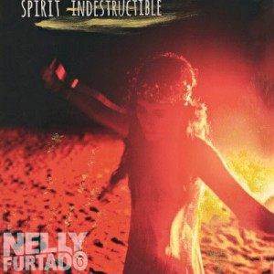Spirit Indestructible Nelly Furtado